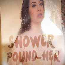 Shower Pound Her